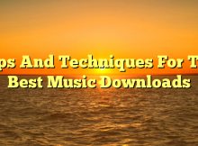 Tips And Techniques For The Best Music Downloads